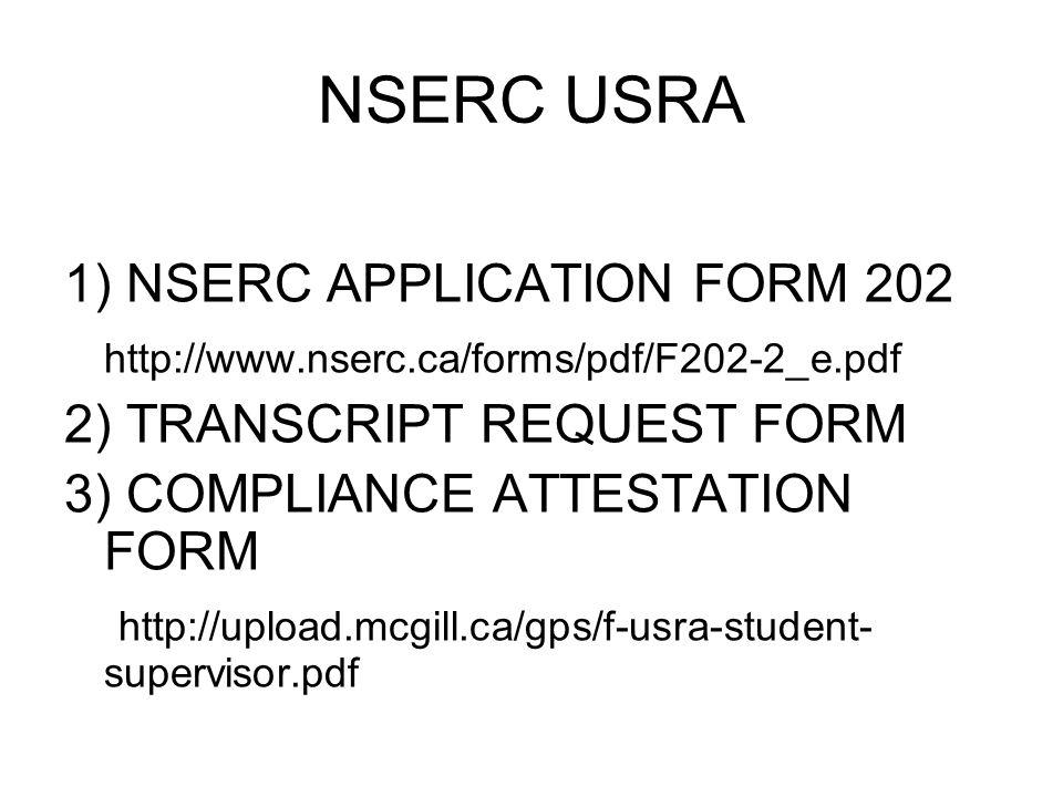 NSERC USRA 1) NSERC APPLICATION FORM 202 http://www.nserc.ca/forms/pdf/F202-2_e.pdf 2) TRANSCRIPT REQUEST FORM 3) COMPLIANCE ATTESTATION FORM http://u
