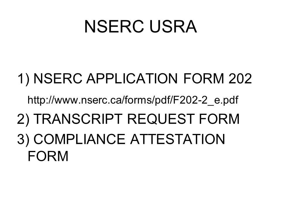 NSERC USRA 1) NSERC APPLICATION FORM 202 http://www.nserc.ca/forms/pdf/F202-2_e.pdf 2) TRANSCRIPT REQUEST FORM 3) COMPLIANCE ATTESTATION FORM