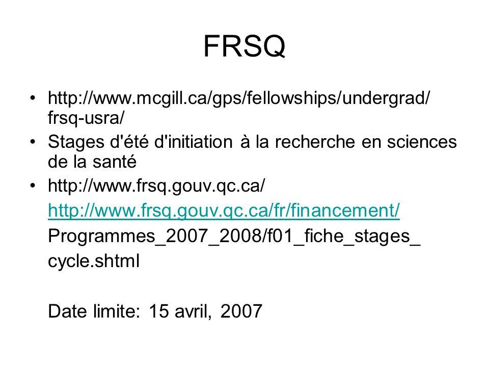 FRSQ http://www.mcgill.ca/gps/fellowships/undergrad/ frsq-usra/ Stages d été d initiation à la recherche en sciences de la santé http://www.frsq.gouv.qc.ca/ http://www.frsq.gouv.qc.ca/fr/financement/ Programmes_2007_2008/f01_fiche_stages_ cycle.shtml Date limite: 15 avril, 2007