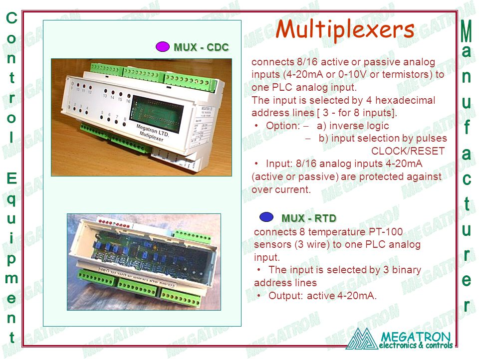 MEGATRON Multiplexers connects 8/16 active or passive analog inputs (4-20mA or 0-10V or termistors) to one PLC analog input. The input is selected by