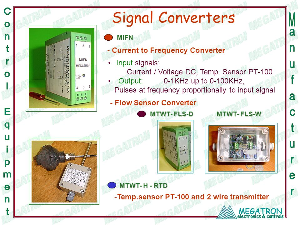 MEGATRON Signal Converters - Flow Sensor Converter MTWT- H - RTD -Temp.sensor PT-100 and 2 wire transmitter MIFN - Current to Frequency Converter Inpu
