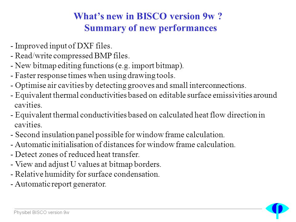 Physibel BISCO version 9w - Improved input of DXF files. - Read/write compressed BMP files. - New bitmap editing functions (e.g. import bitmap). - Fas