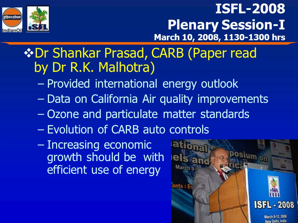 Dr Shankar Prasad, CARB (Paper read by Dr R.K. Malhotra) –Provided international energy outlook –Data on California Air quality improvements –Ozone an
