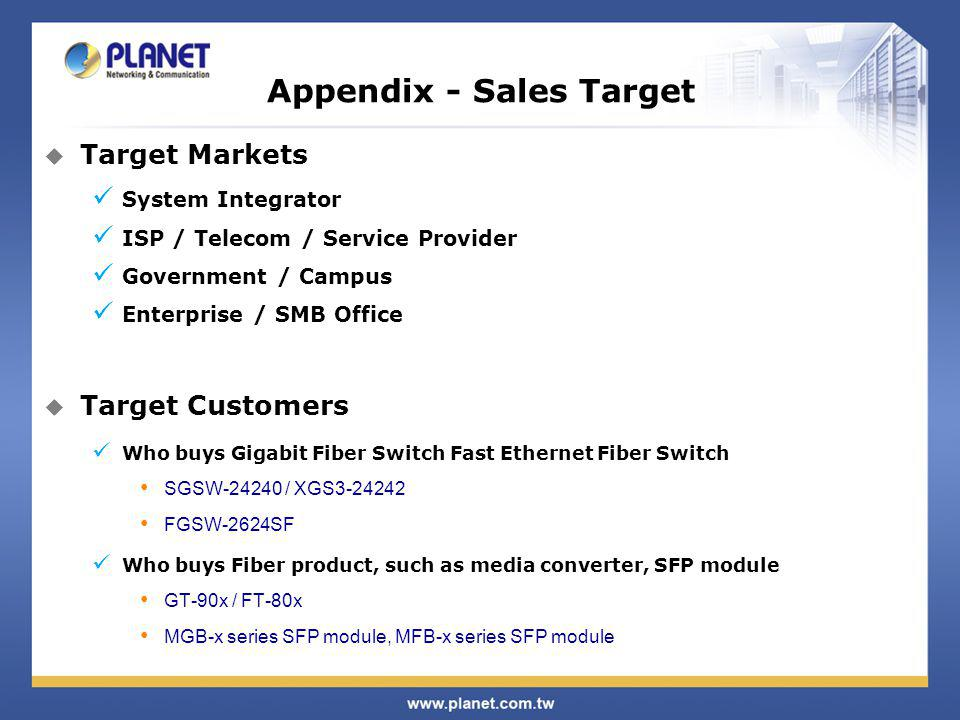Target Markets System Integrator ISP / Telecom / Service Provider Government / Campus Enterprise / SMB Office Target Customers Who buys Gigabit Fiber