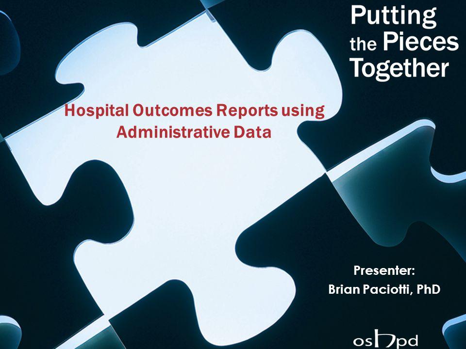 Hospital Outcomes Reports using Administrative Data Presenter: Brian Paciotti, PhD
