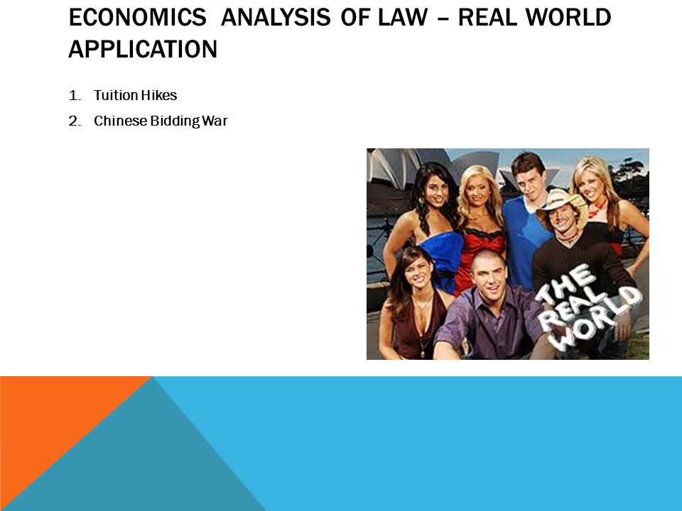 ECONOMICS ANALYSIS OF LAW – REAL WORLD APPLICATION 1.Tuition Hikes 2.Chinese Bidding War