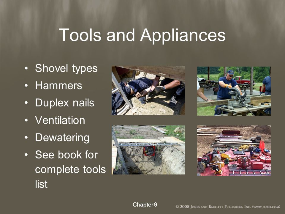 Tools and Appliances Fan for ventilation Duplex nail Centrifugal pump (high pressure - high volume) Mud hog pump (low pressure - low volume) Chapter 9