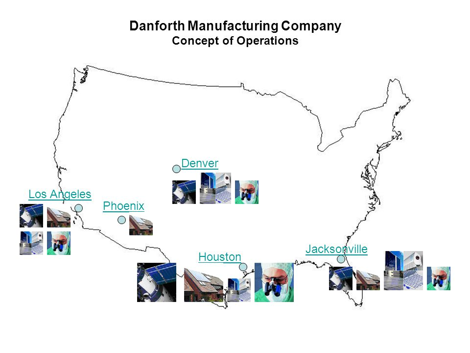 Danforth Manufacturing Company Concept of Operations Denver Los Angeles Jacksonville Houston Phoenix