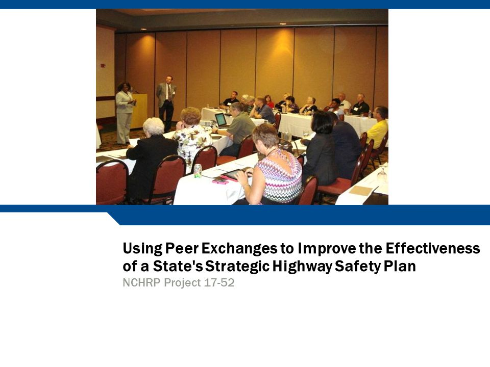 Using Peer Exchanges to Improve the Effectiveness of a State s Strategic Highway Safety Plan NCHRP Project 17-52