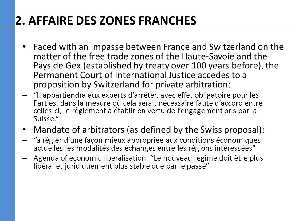 2. AFFAIRE DES ZONES FRANCHES Faced with an impasse between France and Switzerland on the matter of the free trade zones of the Haute-Savoie and the P