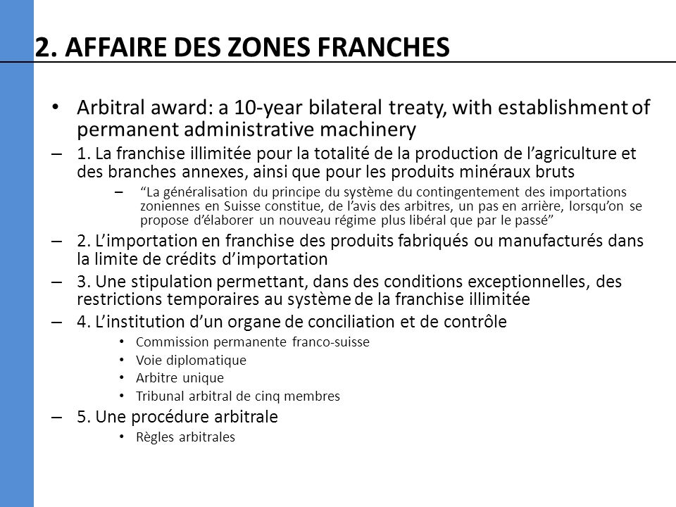 2. AFFAIRE DES ZONES FRANCHES Arbitral award: a 10-year bilateral treaty, with establishment of permanent administrative machinery – 1. La franchise i