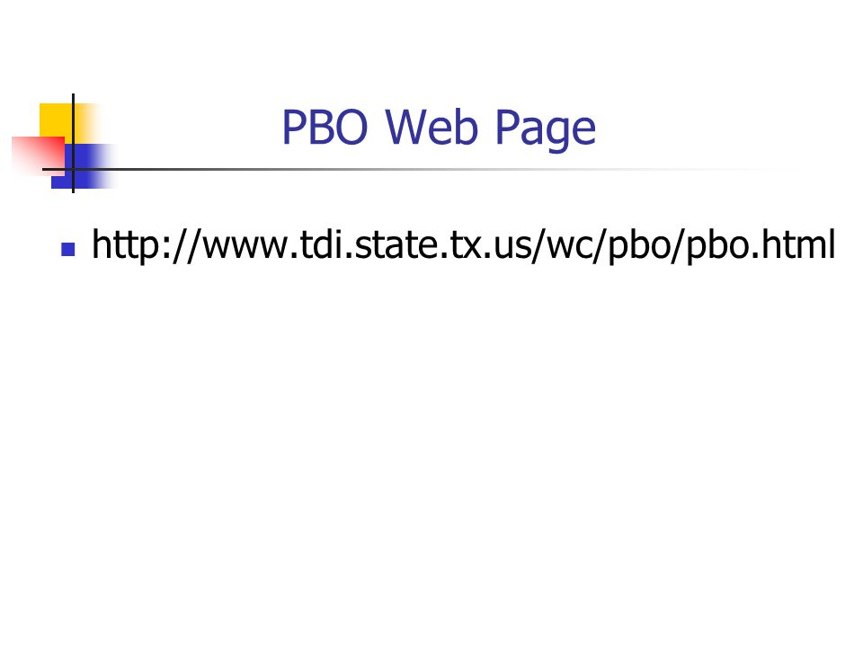 PBO Web Page http://www.tdi.state.tx.us/wc/pbo/pbo.html