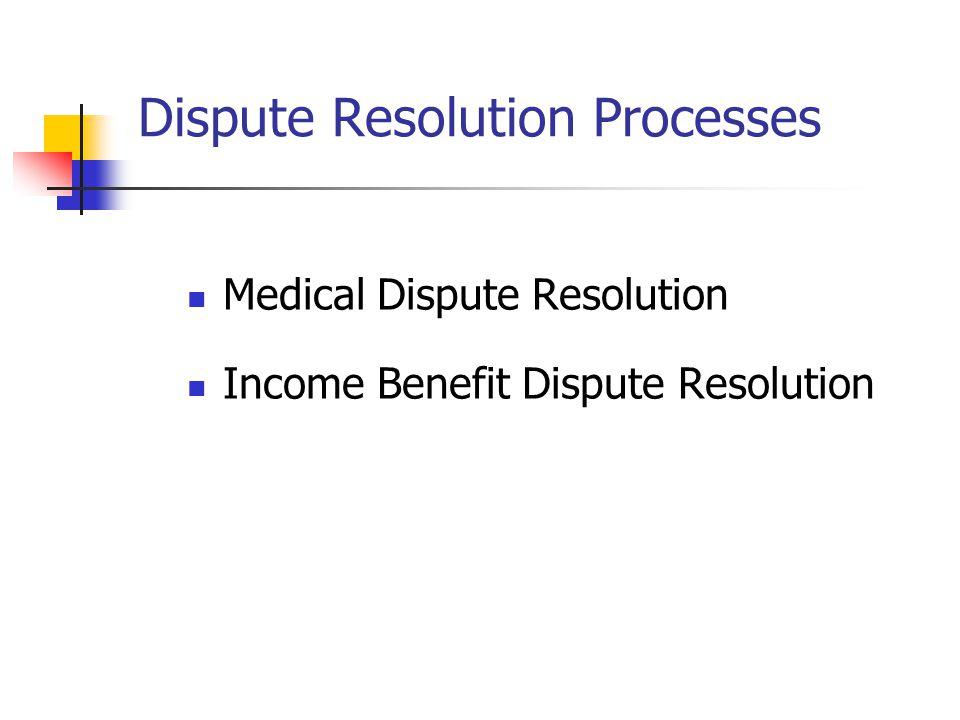 Dispute Resolution Processes Medical Dispute Resolution Income Benefit Dispute Resolution