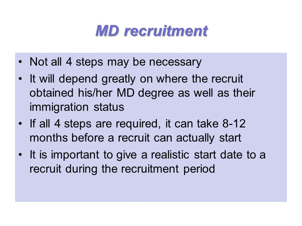 MDrecruitment MD recruitment Not all 4 steps may be necessary It will depend greatly on where the recruit obtained his/her MD degree as well as their