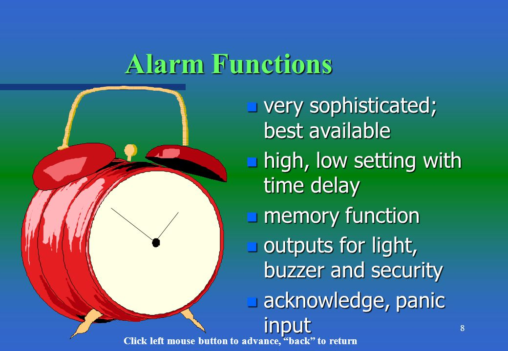 Click left mouse button to advance, back to return 8 Alarm Functions n very sophisticated; best available n high, low setting with time delay n memory function n outputs for light, buzzer and security n acknowledge, panic input