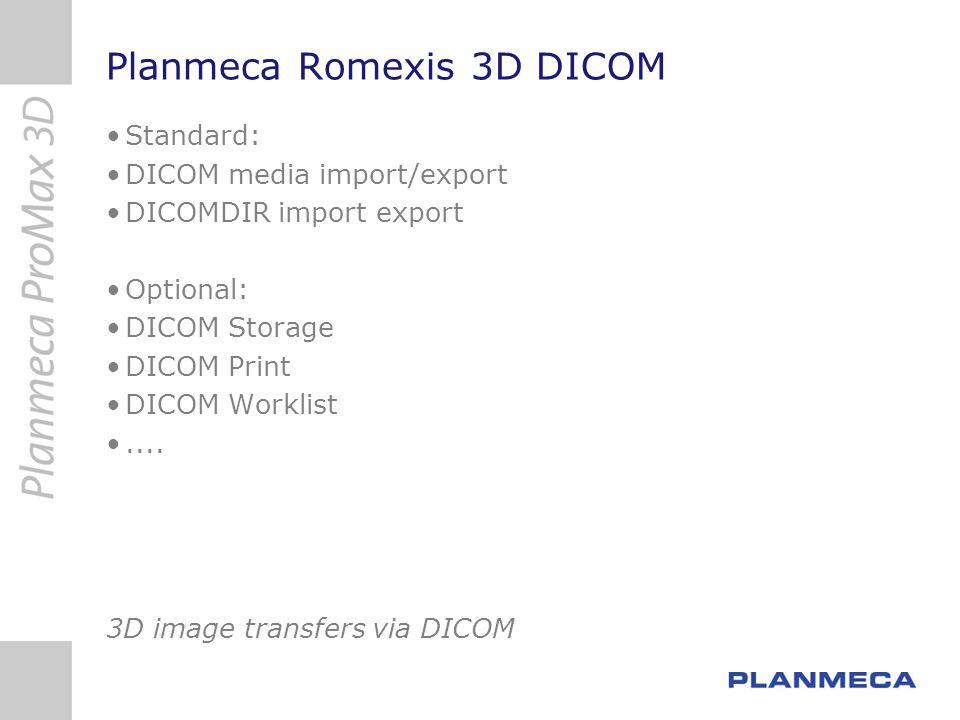 Planmeca Romexis 3D DICOM Standard: DICOM media import/export DICOMDIR import export Optional: DICOM Storage DICOM Print DICOM Worklist.... 3D image t