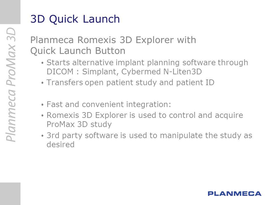3D Quick Launch Planmeca Romexis 3D Explorer with Quick Launch Button Starts alternative implant planning software through DICOM : Simplant, Cybermed