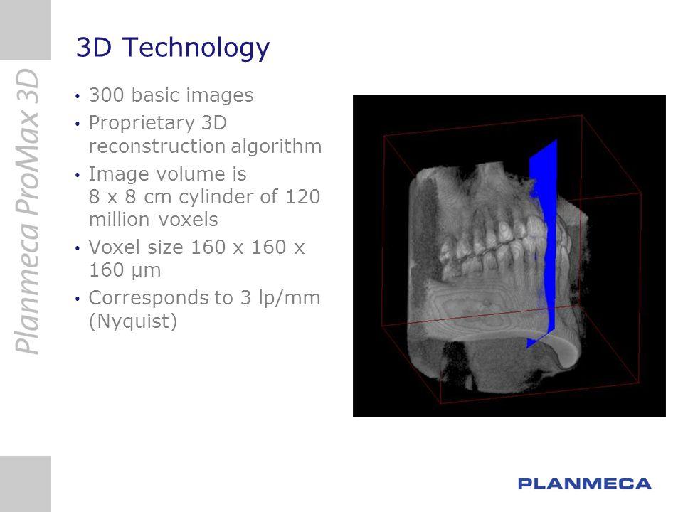3D Technology 300 basic images Proprietary 3D reconstruction algorithm Image volume is 8 x 8 cm cylinder of 120 million voxels Voxel size 160 x 160 x