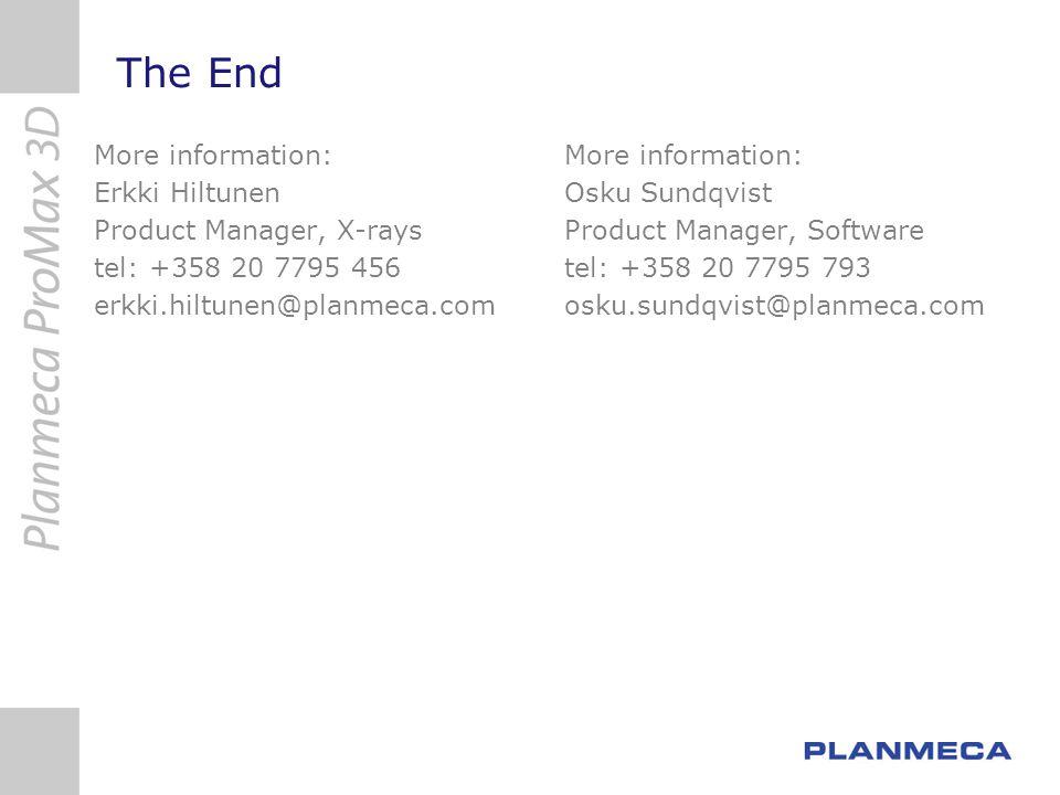The End More information: Erkki Hiltunen Product Manager, X-rays tel: +358 20 7795 456 erkki.hiltunen@planmeca.com More information: Osku Sundqvist Pr