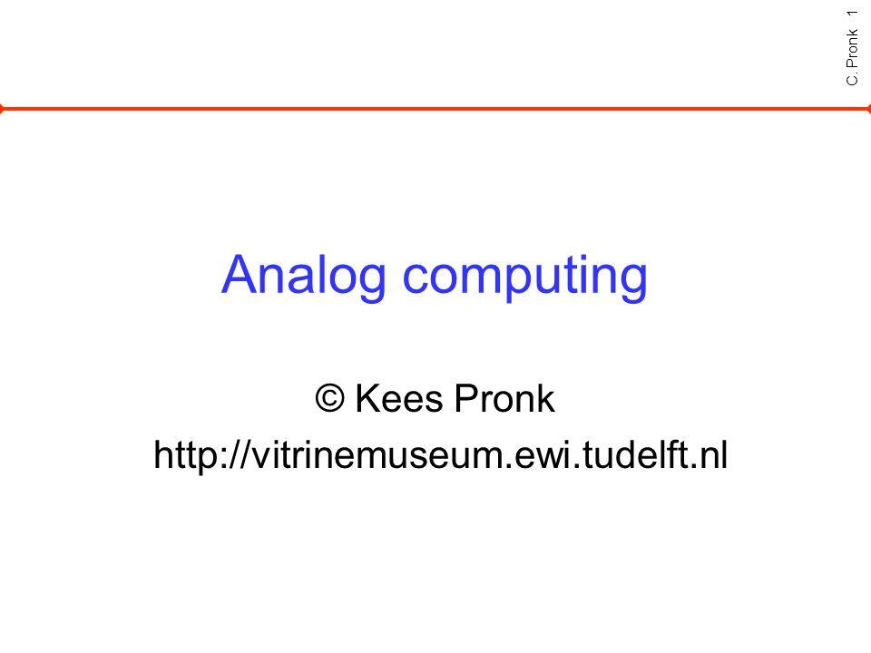 C. Pronk 1 Analog computing © Kees Pronk http://vitrinemuseum.ewi.tudelft.nl