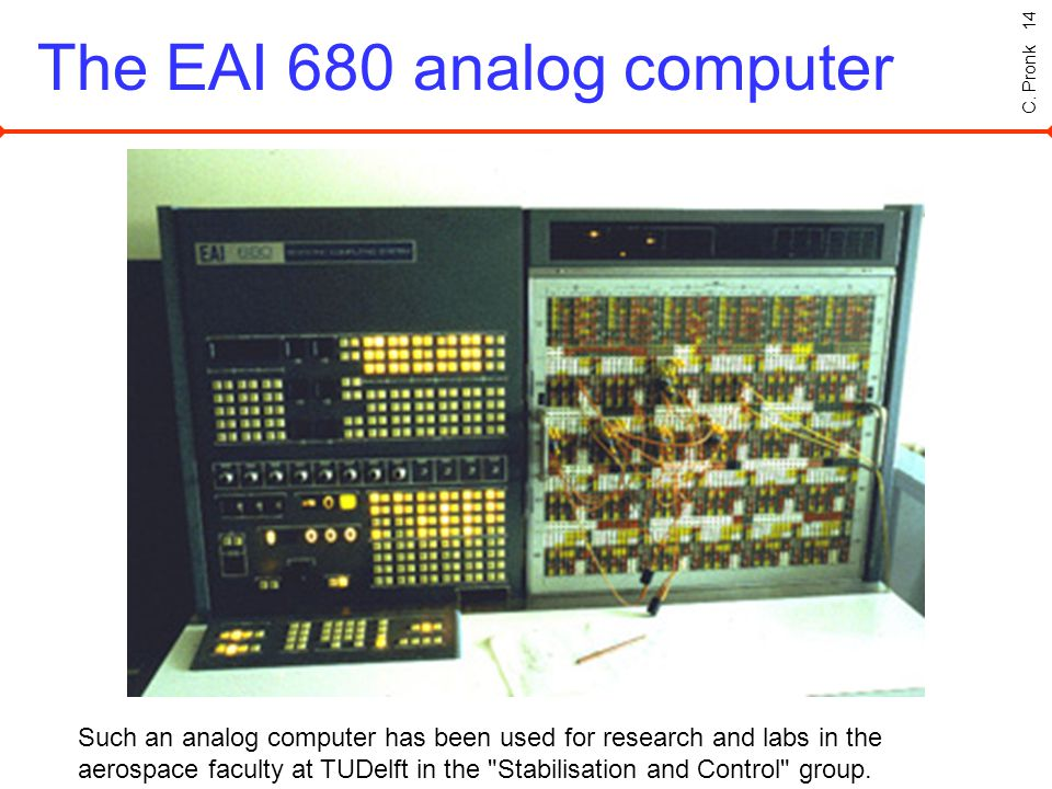 C. Pronk 14 The EAI 680 analog computer Such an analog computer has been used for research and labs in the aerospace faculty at TUDelft in the