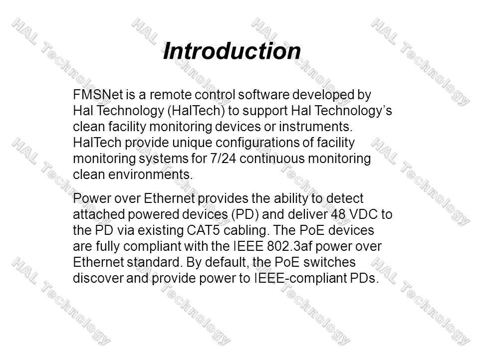 Introduction FMSNet is a remote control software developed by Hal Technology (HalTech) to support Hal Technologys clean facility monitoring devices or instruments.