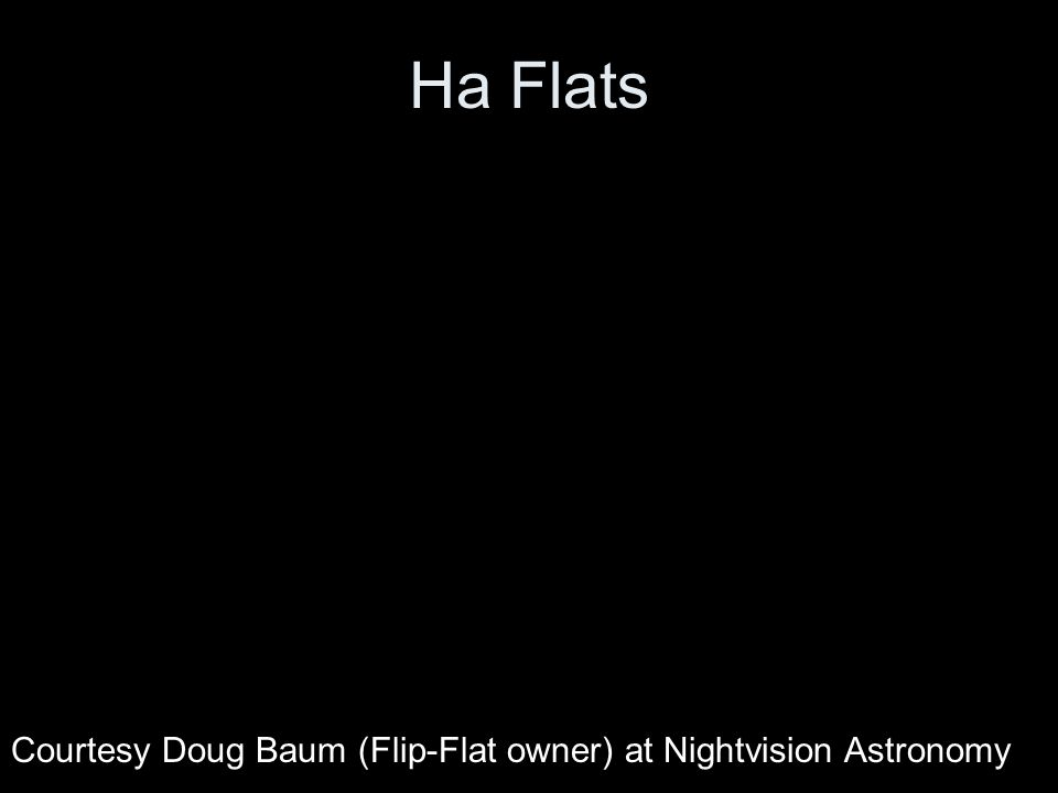 Ha Flats Courtesy Doug Baum (Flip-Flat owner) at Nightvision Astronomy