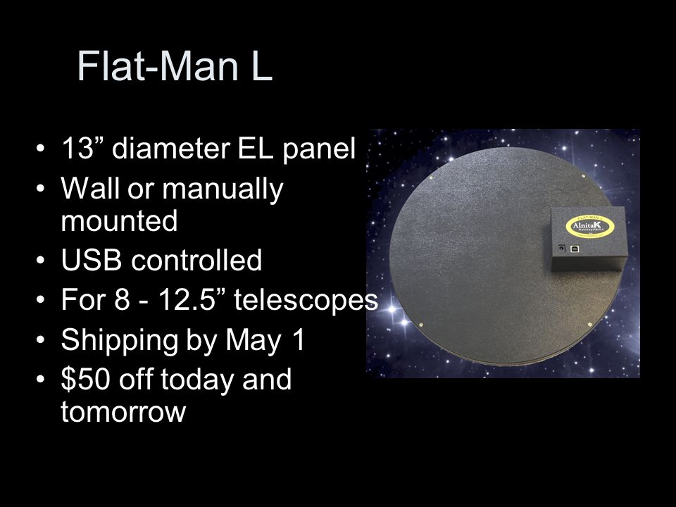 13 diameter EL panel Wall or manually mounted USB controlled For 8 - 12.5 telescopes Shipping by May 1 $50 off today and tomorrow Flat-Man L