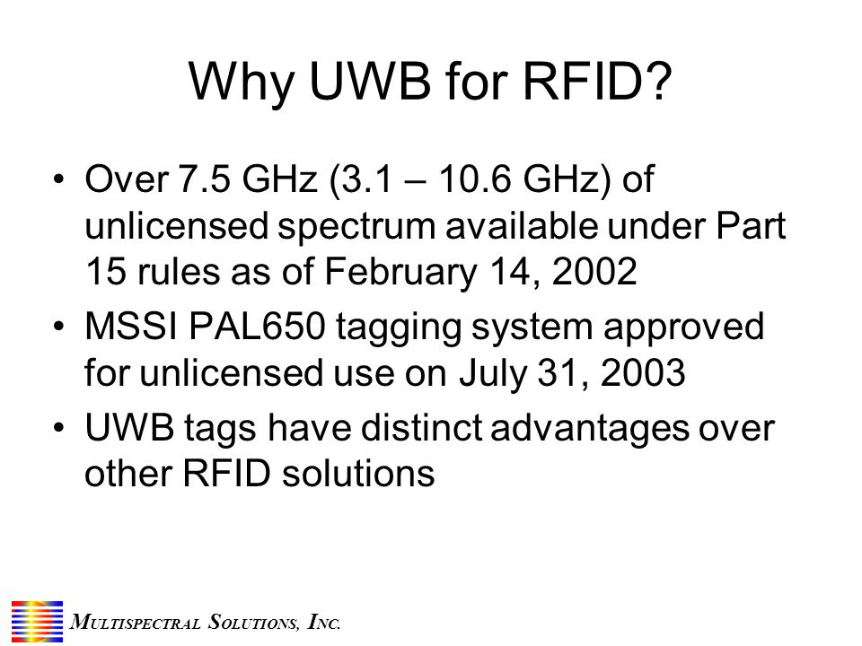 M ULTISPECTRAL S OLUTIONS, I NC. Why UWB for RFID.