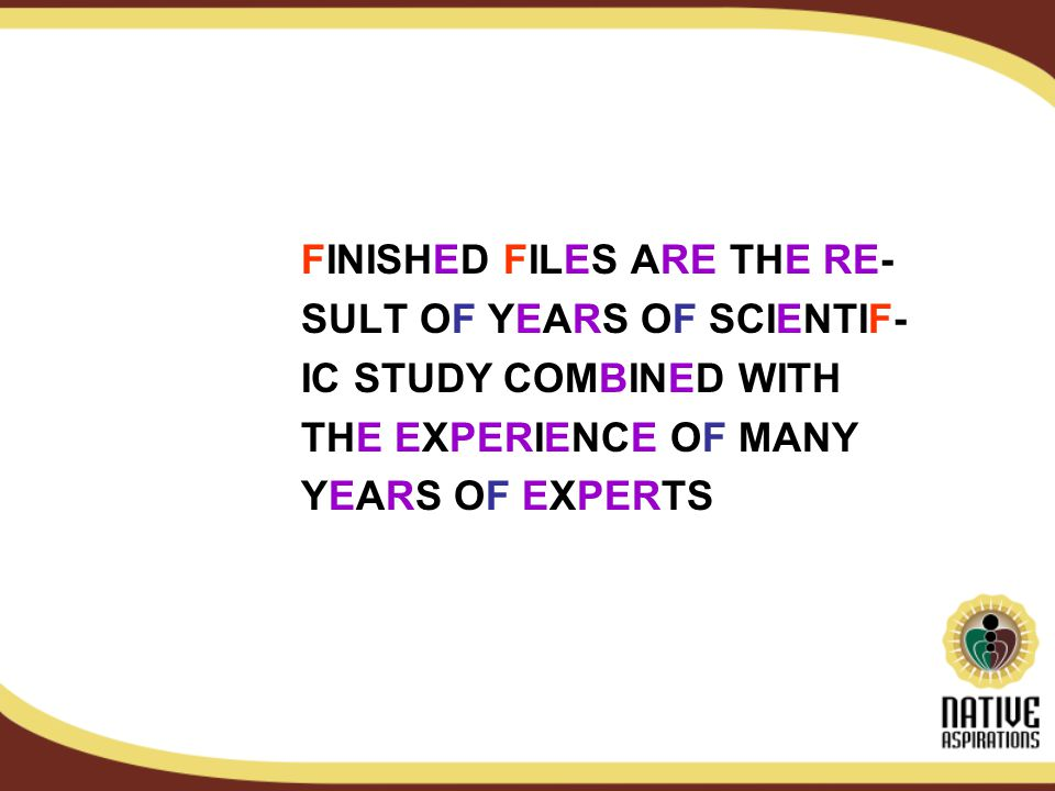 FINISHED FILES ARE THE RE- SULT OF YEARS OF SCIENTIF- IC STUDY COMBINED WITH THE EXPERIENCE OF MANY YEARS OF EXPERTS