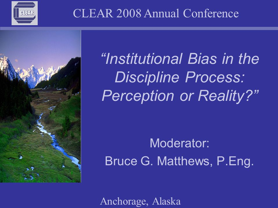 CLEAR 2008 Annual Conference Anchorage, Alaska Resolution #3 In view of the screening body and familiarity issues discussed earlier, it is completely unreasonable to have a standard of proof in discipline hearings that is below that of beyond reasonable doubt.