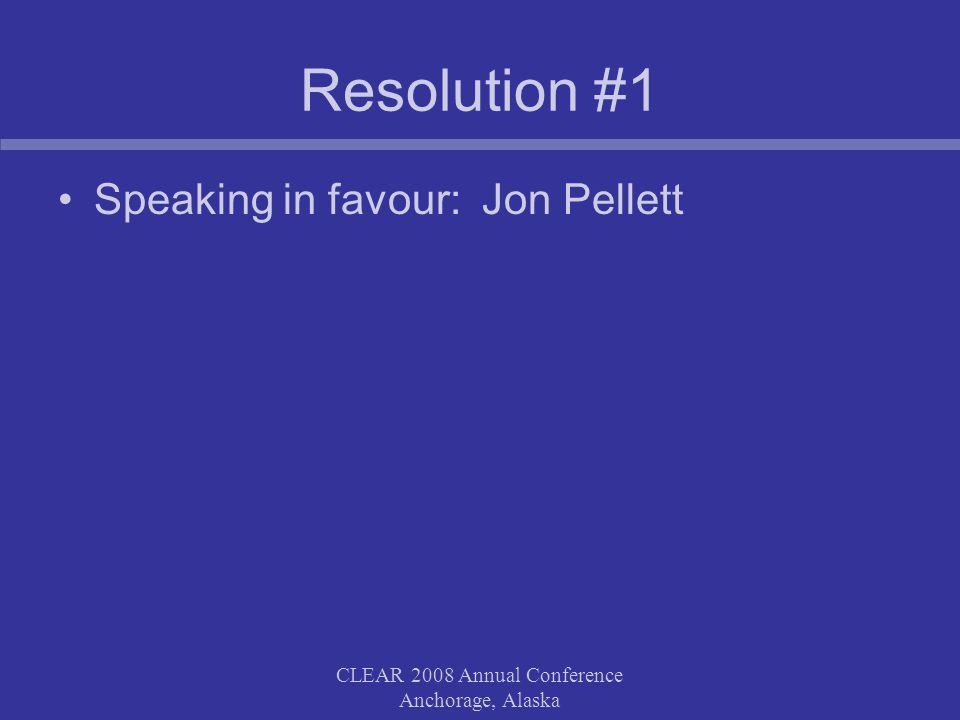 CLEAR 2008 Annual Conference Anchorage, Alaska Resolution #1 Rebuttal: Jon Pellett