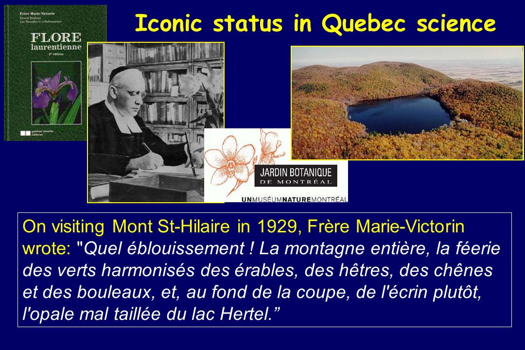 On visiting Mont St-Hilaire in 1929, Frère Marie-Victorin wrote: Quel éblouissement .