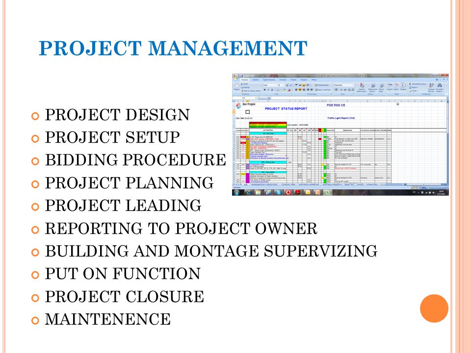 PROJECT MANAGEMENT PROJECT DESIGN PROJECT SETUP BIDDING PROCEDURE PROJECT PLANNING PROJECT LEADING REPORTING TO PROJECT OWNER BUILDING AND MONTAGE SUPERVIZING PUT ON FUNCTION PROJECT CLOSURE MAINTENENCE