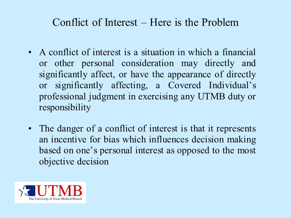 Conflict of Interest – Here is the Problem A conflict of interest is a situation in which a financial or other personal consideration may directly and