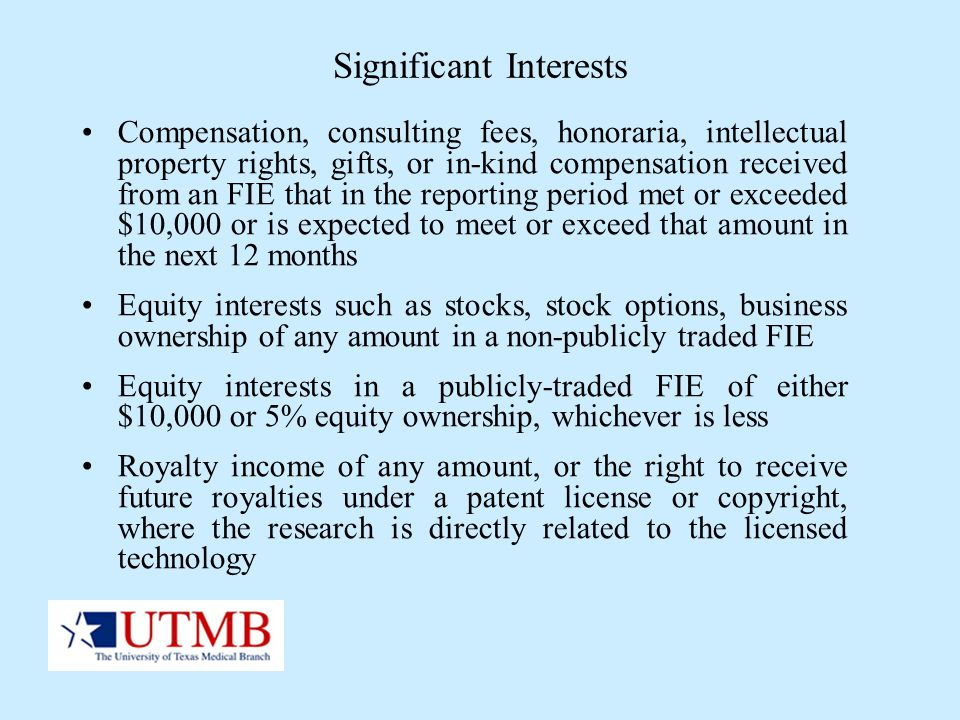 Significant Interests Compensation, consulting fees, honoraria, intellectual property rights, gifts, or in-kind compensation received from an FIE that
