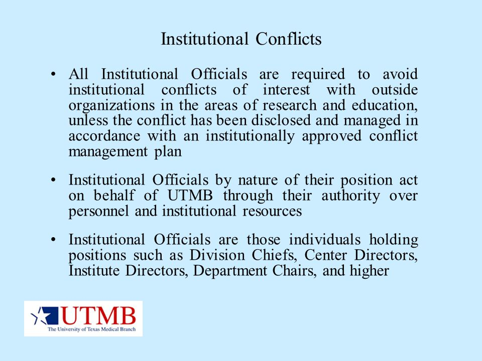 Institutional Conflicts All Institutional Officials are required to avoid institutional conflicts of interest with outside organizations in the areas