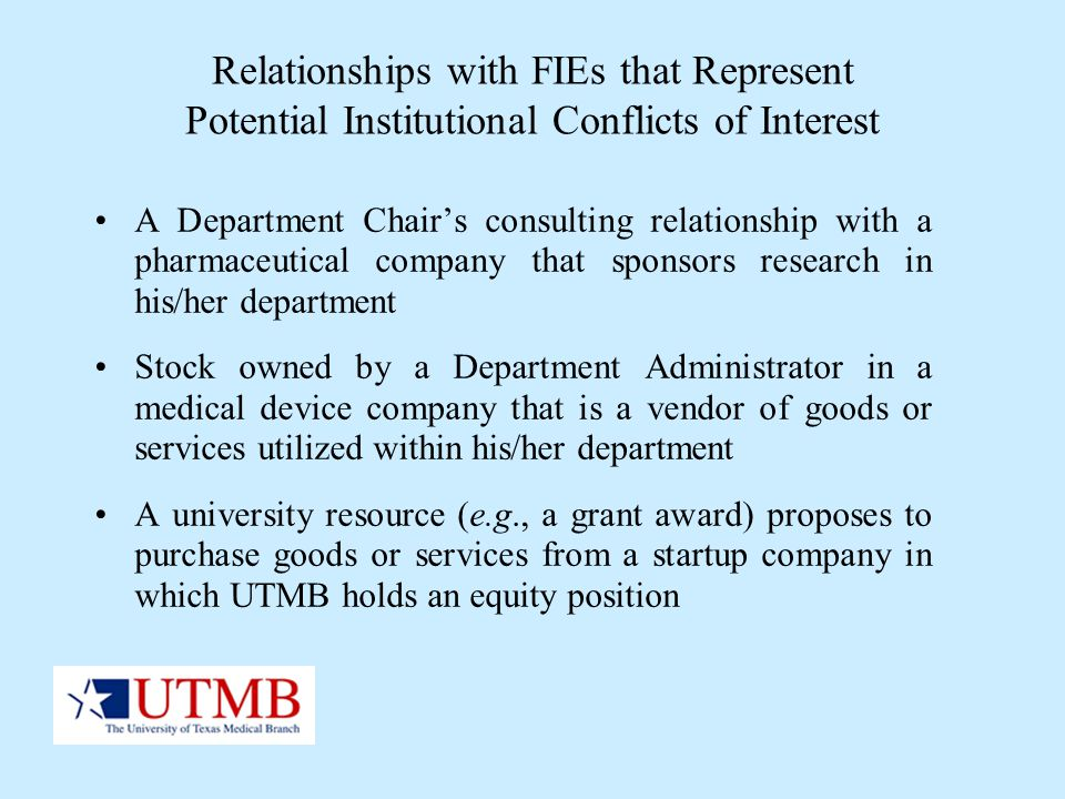 Relationships with FIEs that Represent Potential Institutional Conflicts of Interest A Department Chairs consulting relationship with a pharmaceutical