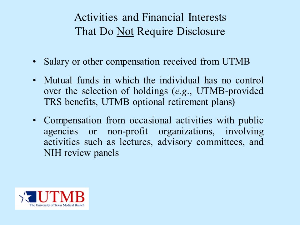 Activities and Financial Interests That Do Not Require Disclosure Salary or other compensation received from UTMB Mutual funds in which the individual