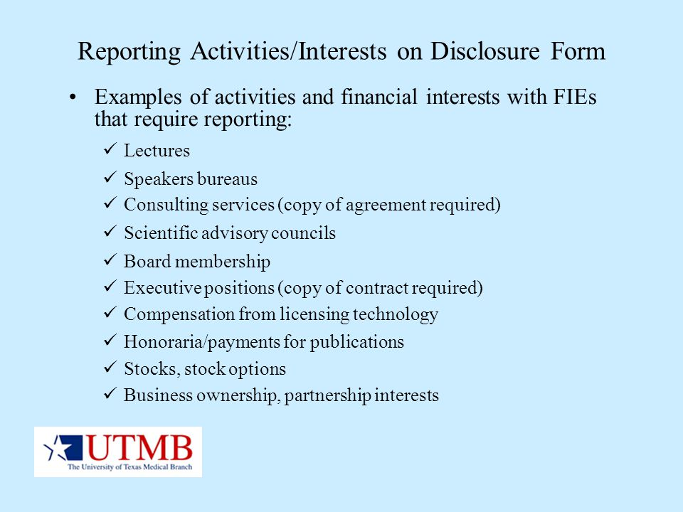 Reporting Activities/Interests on Disclosure Form Examples of activities and financial interests with FIEs that require reporting: Lectures Speakers b
