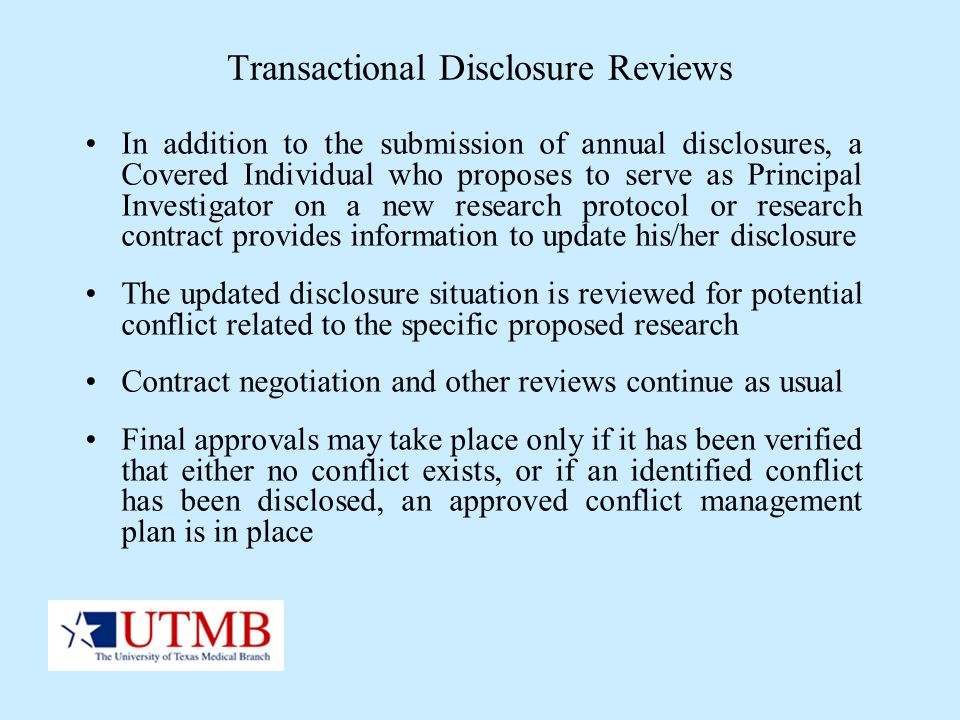 Transactional Disclosure Reviews In addition to the submission of annual disclosures, a Covered Individual who proposes to serve as Principal Investig