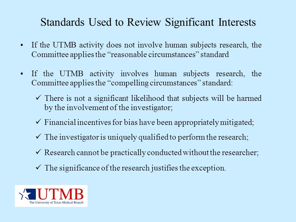 Standards Used to Review Significant Interests If the UTMB activity does not involve human subjects research, the Committee applies the reasonable cir