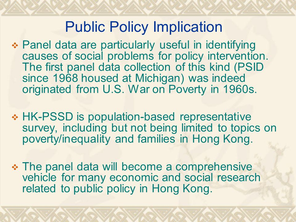 Public Policy Implication Panel data are particularly useful in identifying causes of social problems for policy intervention.