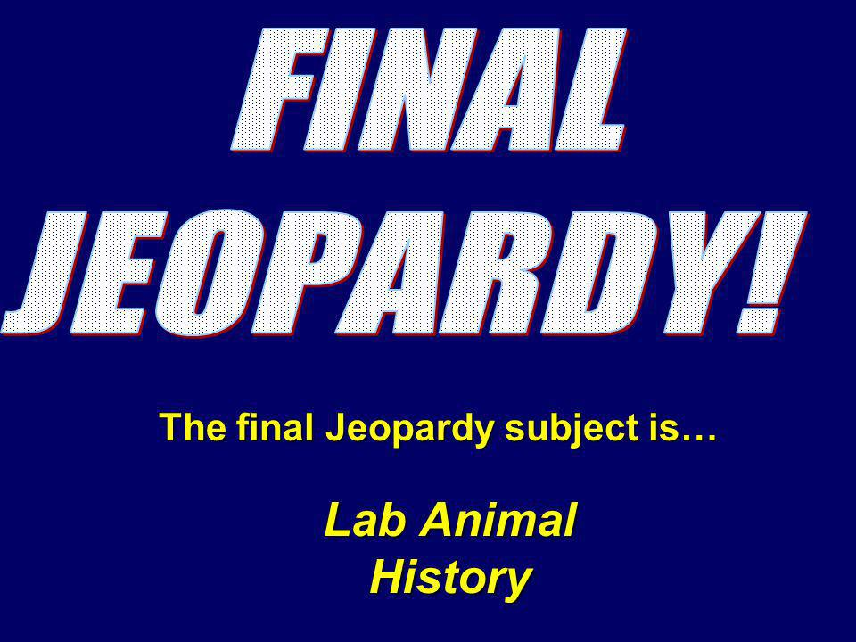 The final Jeopardy subject is… Lab Animal History