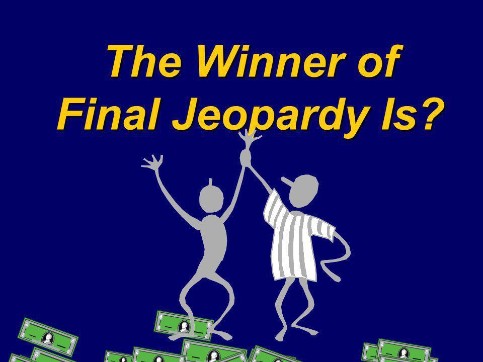 The Winner of Final Jeopardy Is?