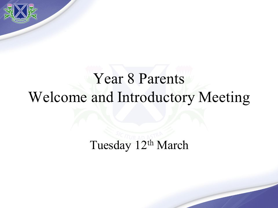 Year 8 Parents Welcome and Introductory Meeting Tuesday 12 th March