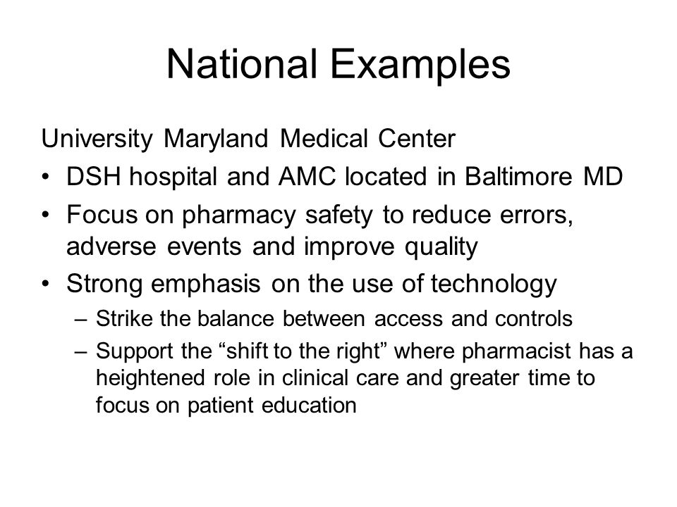 National Examples University Maryland Medical Center DSH hospital and AMC located in Baltimore MD Focus on pharmacy safety to reduce errors, adverse e