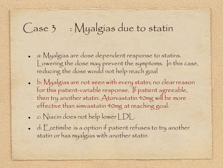 Case 3: Myalgias due to statin a: Myalgias are dose dependent response to statins.