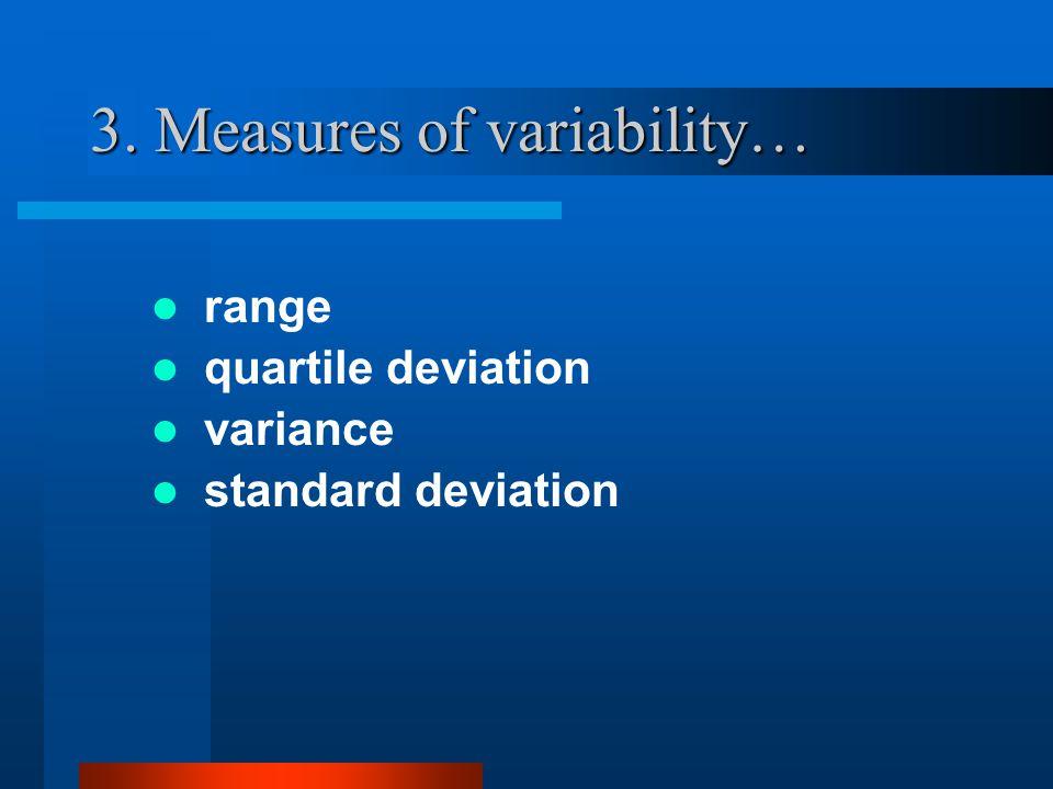 3. Measures of variability… range quartile deviation variance standard deviation