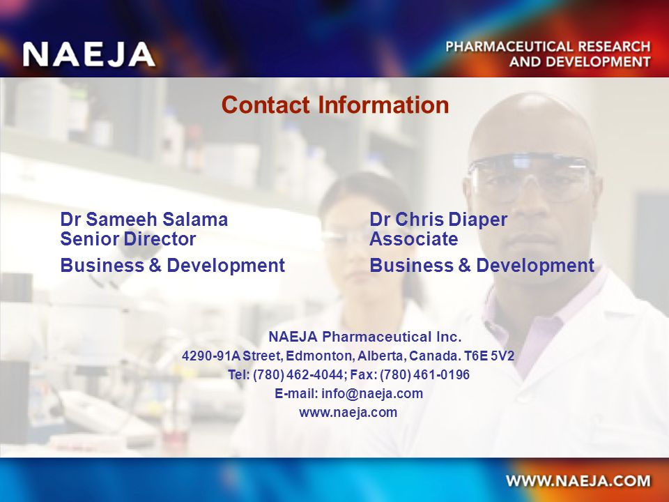 Contact Information Dr Sameeh SalamaDr Chris Diaper Senior DirectorAssociate Business & Development NAEJA Pharmaceutical Inc.